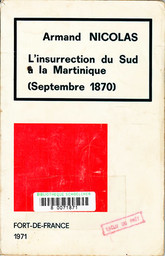 L' Insurrection du Sud à la Martinique : septembre 1870 / Armand Nicolas | Nicolas, Armand. Auteur